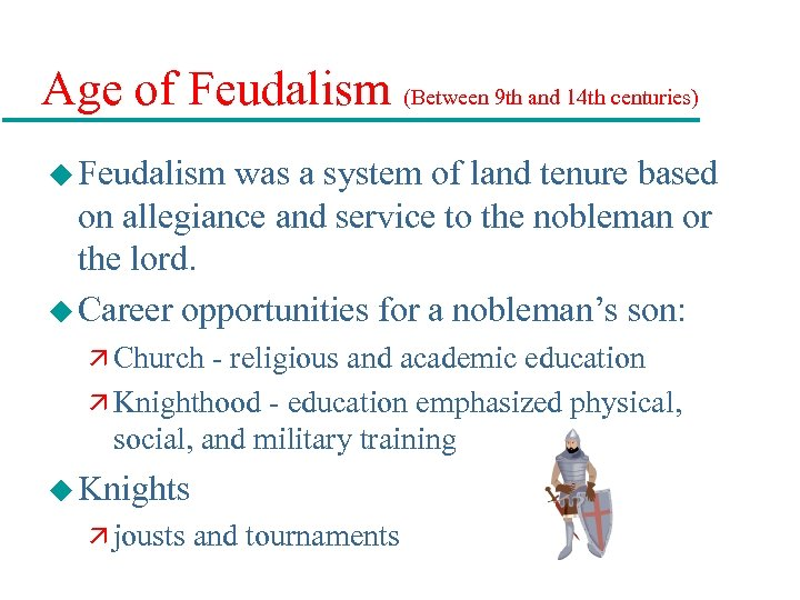 Age of Feudalism (Between 9 th and 14 th centuries) u Feudalism was a