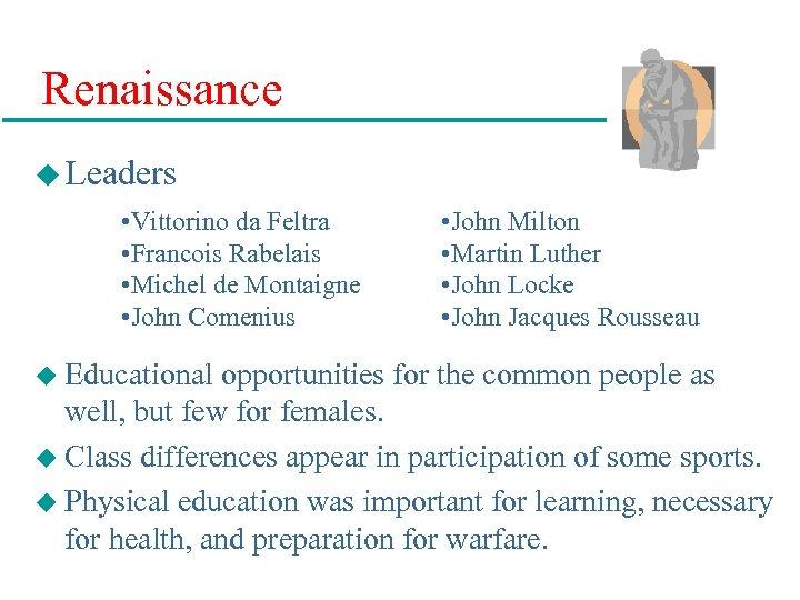 Renaissance u Leaders • Vittorino da Feltra • Francois Rabelais • Michel de Montaigne