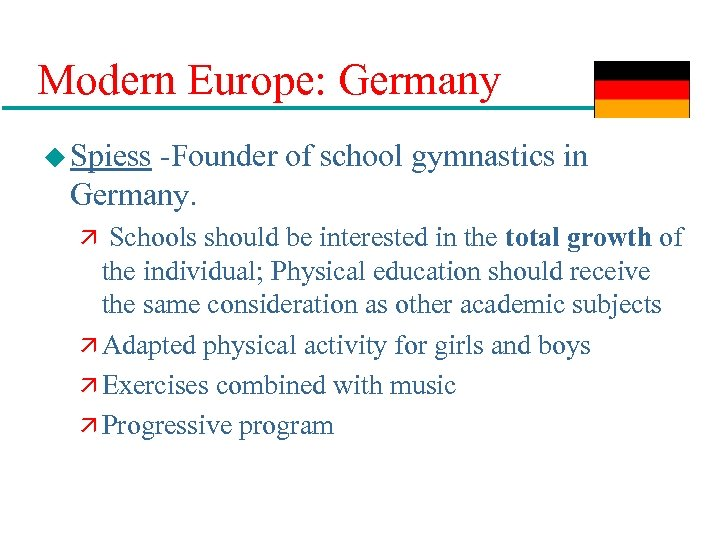 Modern Europe: Germany u Spiess -Founder of school gymnastics in Germany. ä Schools should