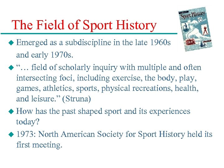 The Field of Sport History u Emerged as a subdiscipline in the late 1960