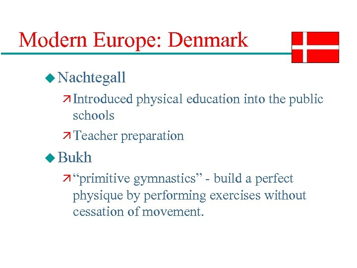 Modern Europe: Denmark u Nachtegall ä Introduced physical education into the public schools ä