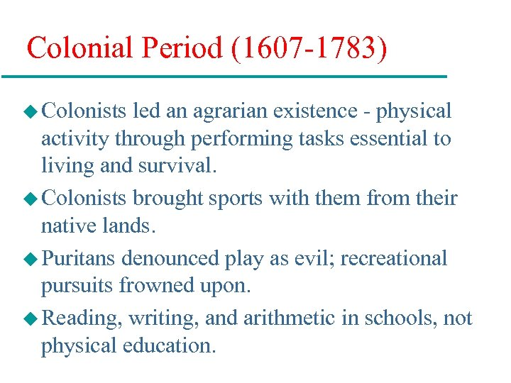 Colonial Period (1607 -1783) u Colonists led an agrarian existence - physical activity through