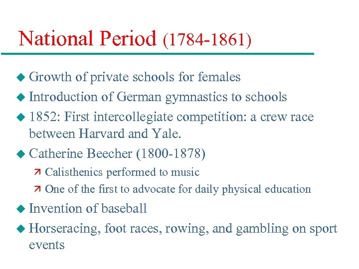 National Period (1784 -1861) u Growth of private schools for females u Introduction of