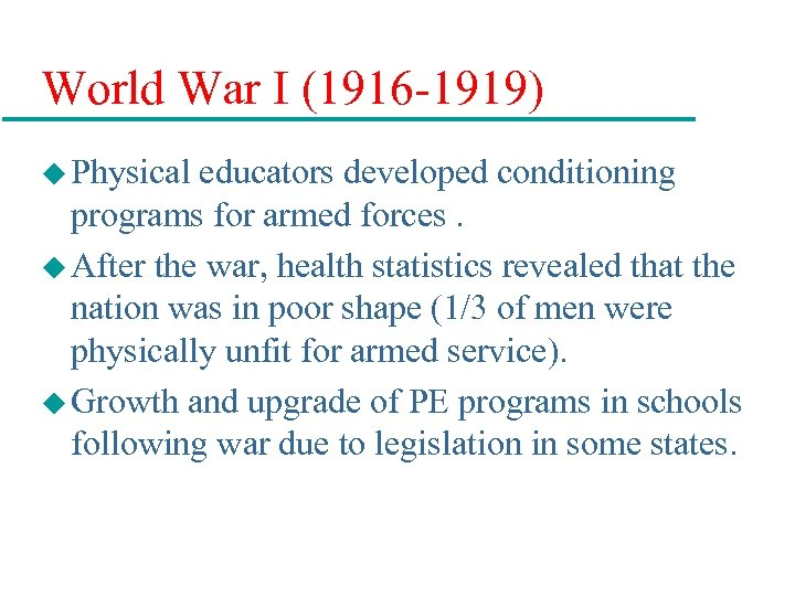 World War I (1916 -1919) u Physical educators developed conditioning programs for armed forces.