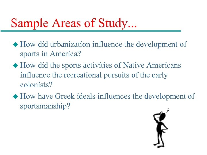 Sample Areas of Study. . . u How did urbanization influence the development of