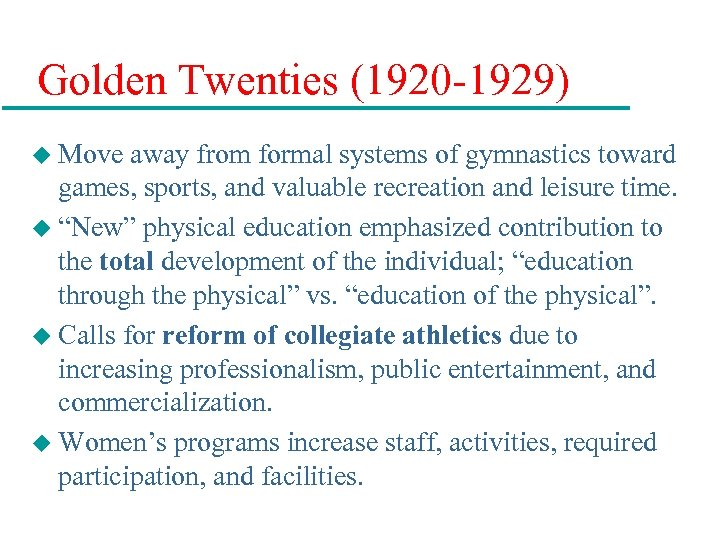 Golden Twenties (1920 -1929) u Move away from formal systems of gymnastics toward games,