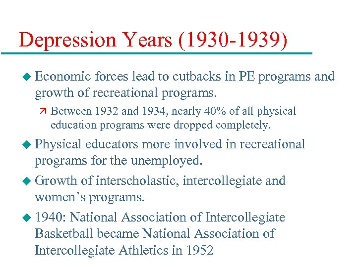 Depression Years (1930 -1939) u Economic forces lead to cutbacks in PE programs and