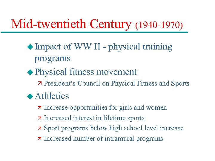 Mid-twentieth Century (1940 -1970) u Impact of WW II - physical training programs u