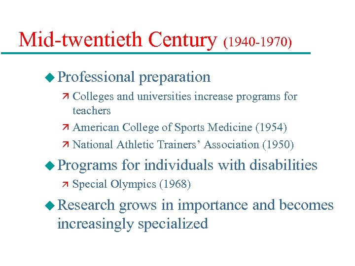 Mid-twentieth Century (1940 -1970) u Professional preparation ä Colleges and universities increase programs for