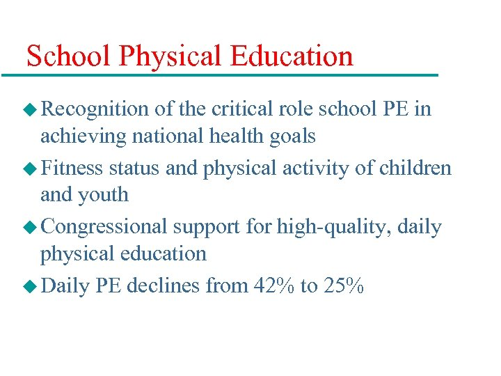 School Physical Education u Recognition of the critical role school PE in achieving national
