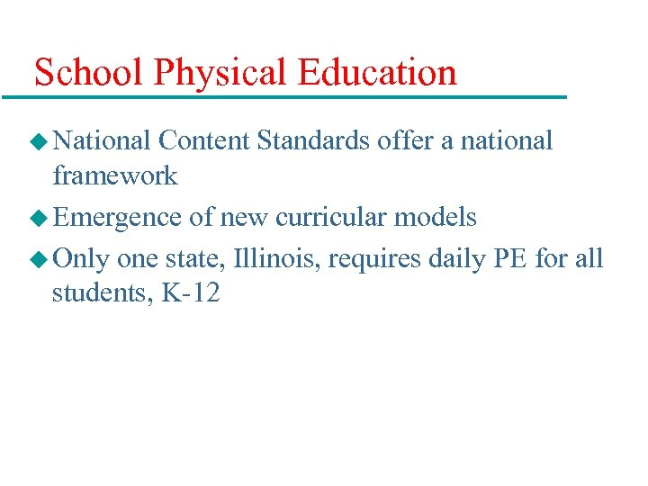 School Physical Education u National Content Standards offer a national framework u Emergence of