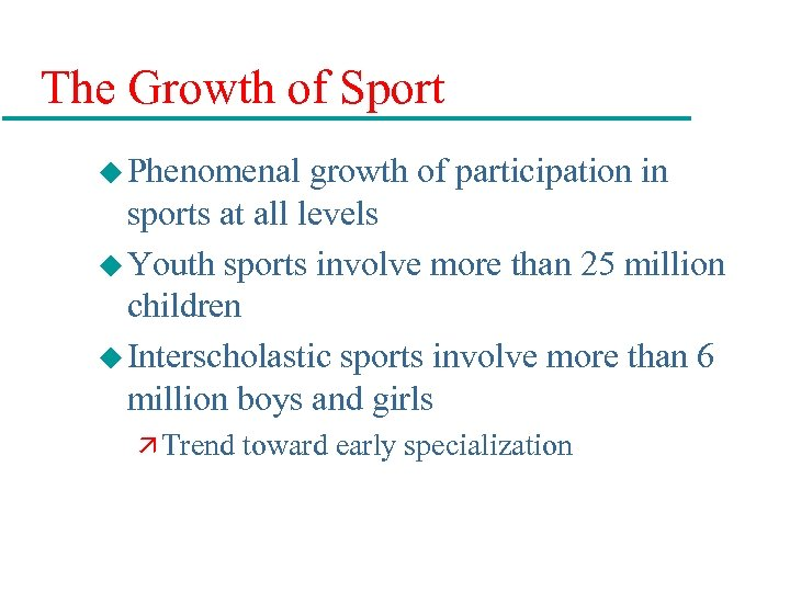 The Growth of Sport u Phenomenal growth of participation in sports at all levels