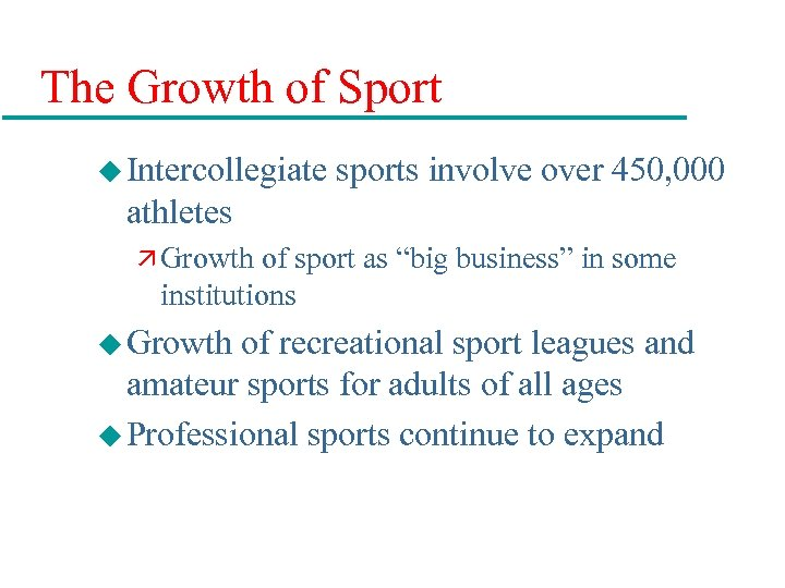 The Growth of Sport u Intercollegiate sports involve over 450, 000 athletes ä Growth