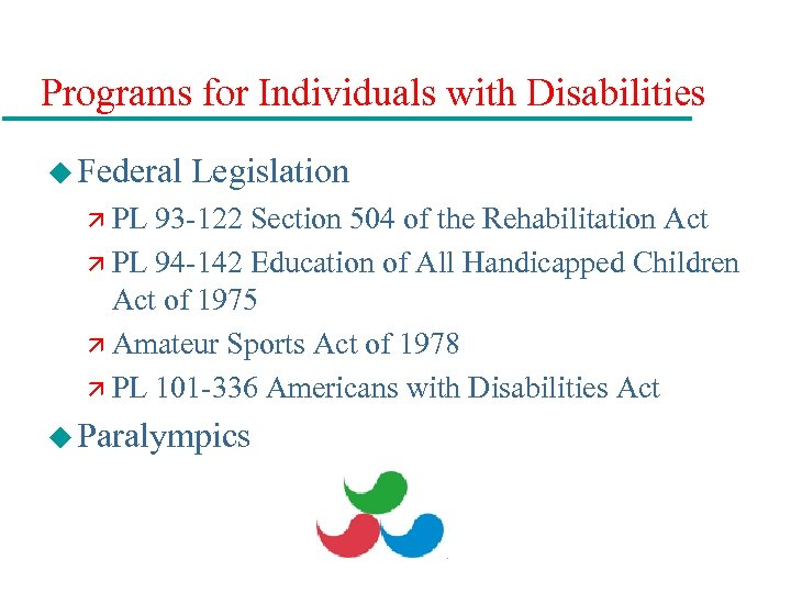 Programs for Individuals with Disabilities u Federal Legislation ä PL 93 -122 Section 504
