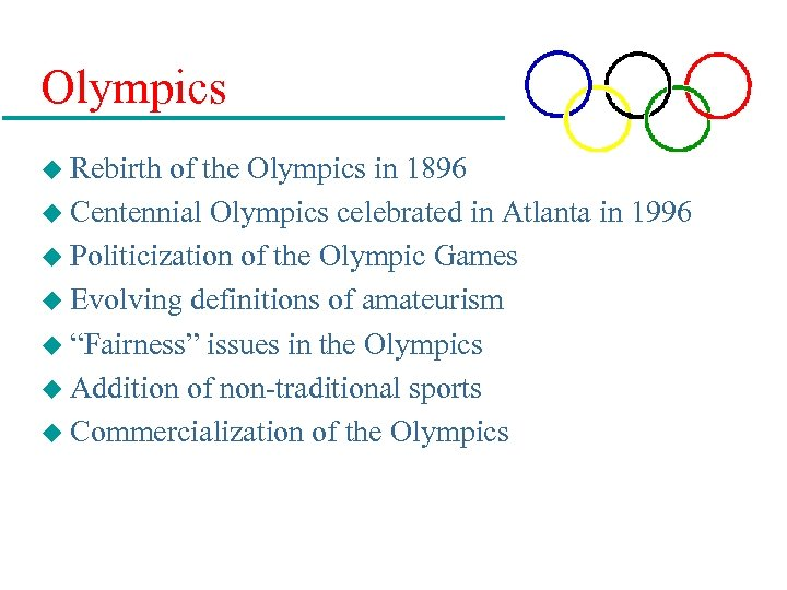Olympics u Rebirth of the Olympics in 1896 u Centennial Olympics celebrated in Atlanta