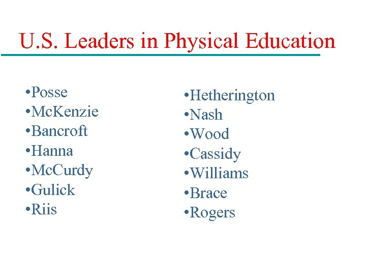 U. S. Leaders in Physical Education • Posse • Mc. Kenzie • Bancroft •