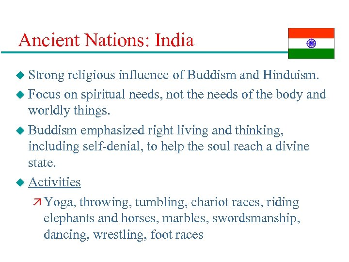 Ancient Nations: India u Strong religious influence of Buddism and Hinduism. u Focus on