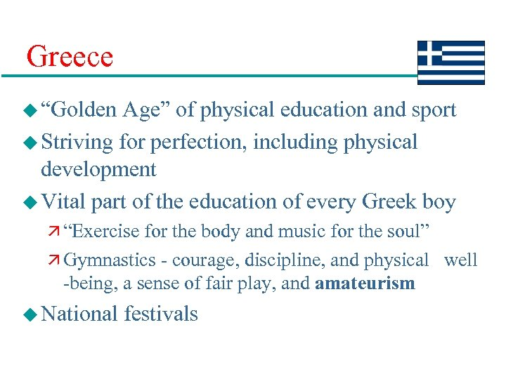 "Greece u ""Golden Age"" of physical education and sport u Striving for perfection, including"