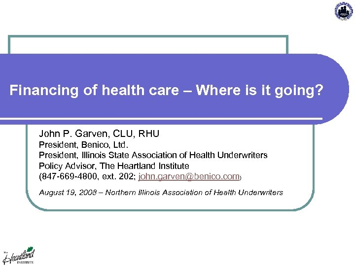 Financing of health care – Where is it going? John P. Garven, CLU, RHU