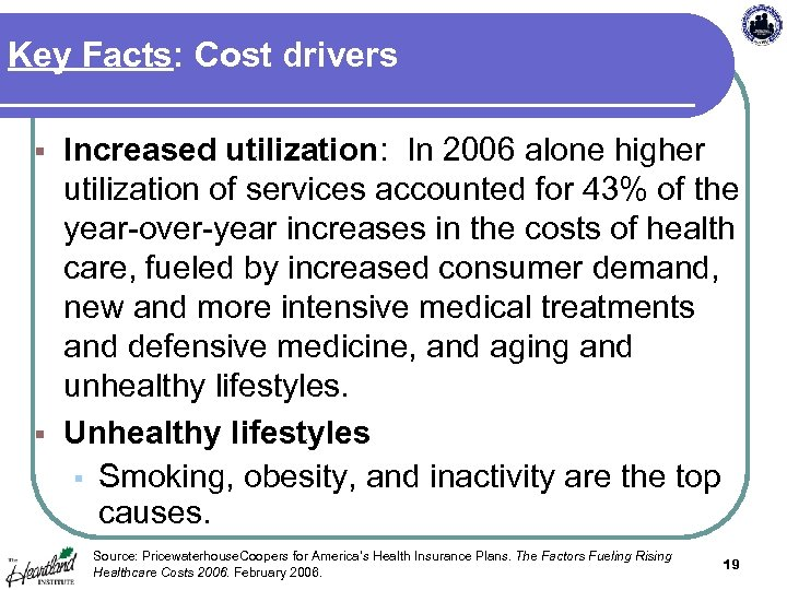 Key Facts: Cost drivers Increased utilization: In 2006 alone higher utilization of services accounted