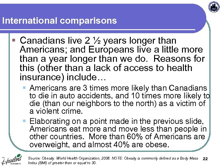 International comparisons § Canadians live 2 ½ years longer than Americans; and Europeans live