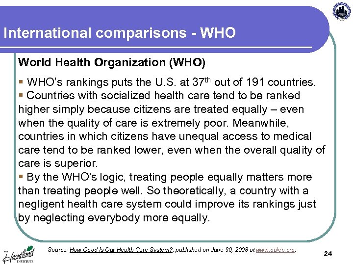 International comparisons - WHO World Health Organization (WHO) § WHO's rankings puts the U.