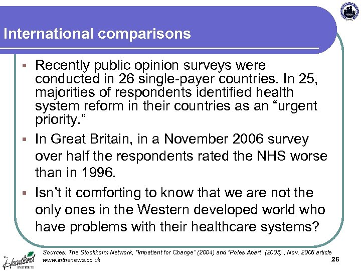 International comparisons Recently public opinion surveys were conducted in 26 single-payer countries. In 25,