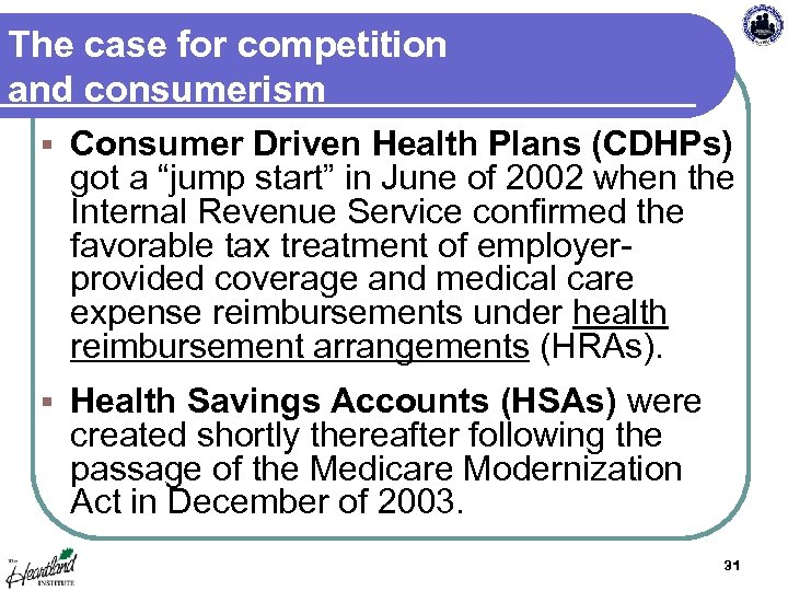 The case for competition and consumerism § Consumer Driven Health Plans (CDHPs) got a