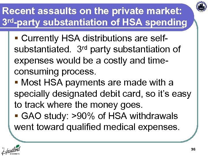 Recent assaults on the private market: 3 rd-party substantiation of HSA spending § Currently