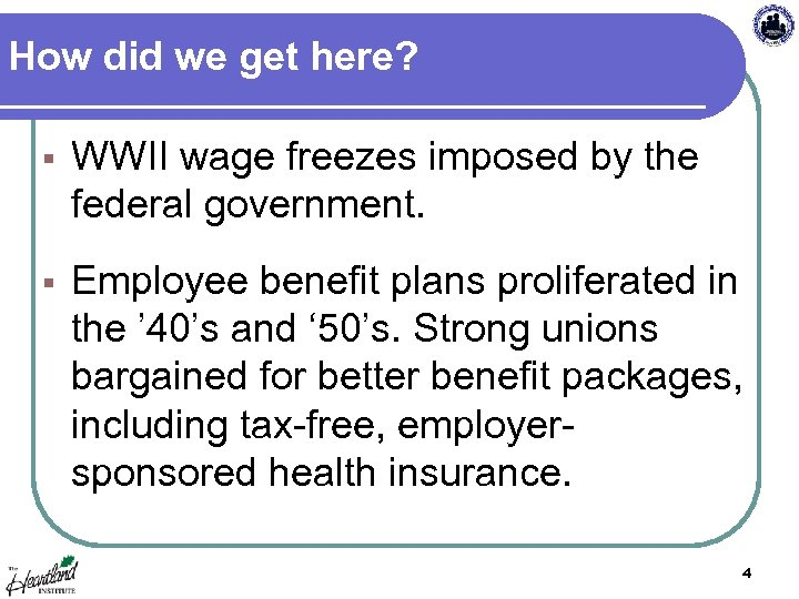 How did we get here? § WWII wage freezes imposed by the federal government.