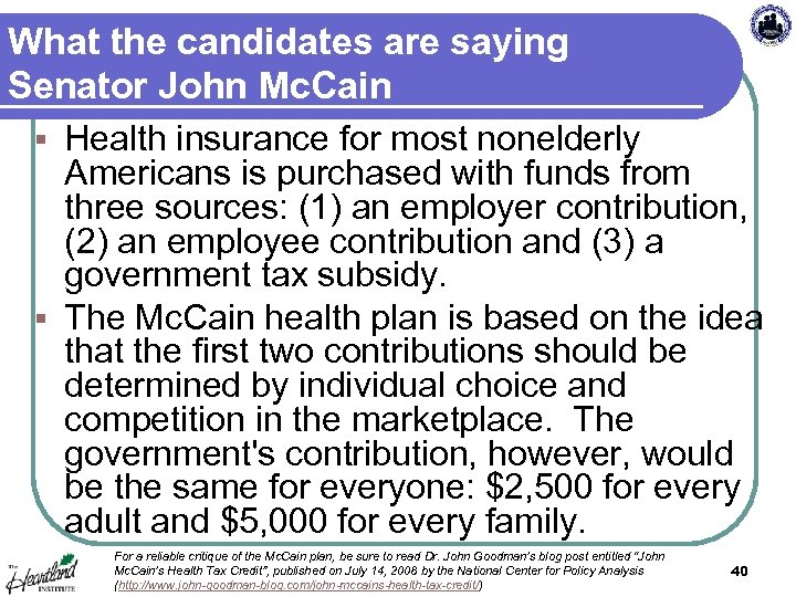 What the candidates are saying Senator John Mc. Cain Health insurance for most nonelderly