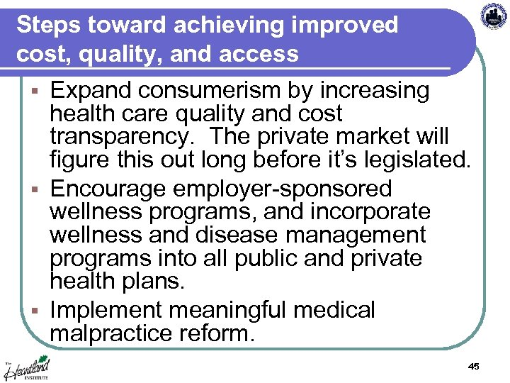Steps toward achieving improved cost, quality, and access § Expand consumerism by increasing health