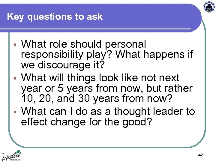 Key questions to ask What role should personal responsibility play? What happens if we