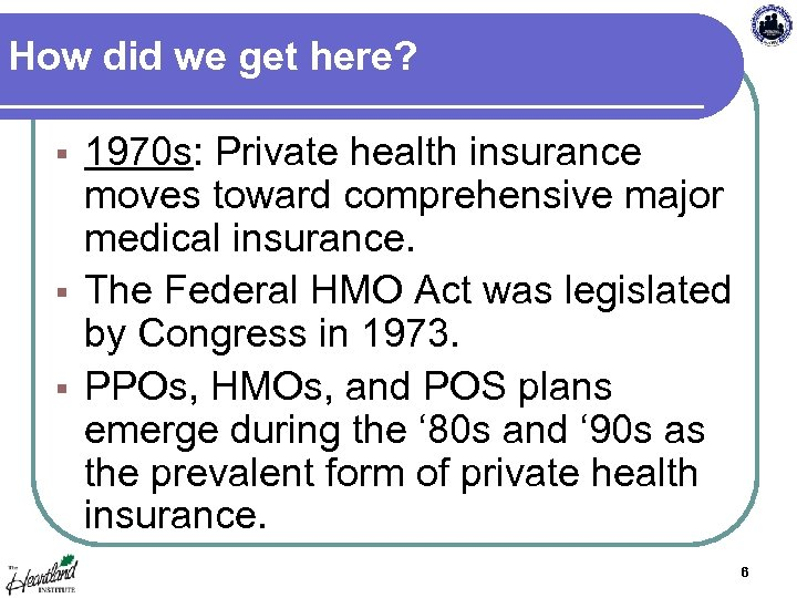 How did we get here? 1970 s: Private health insurance moves toward comprehensive major
