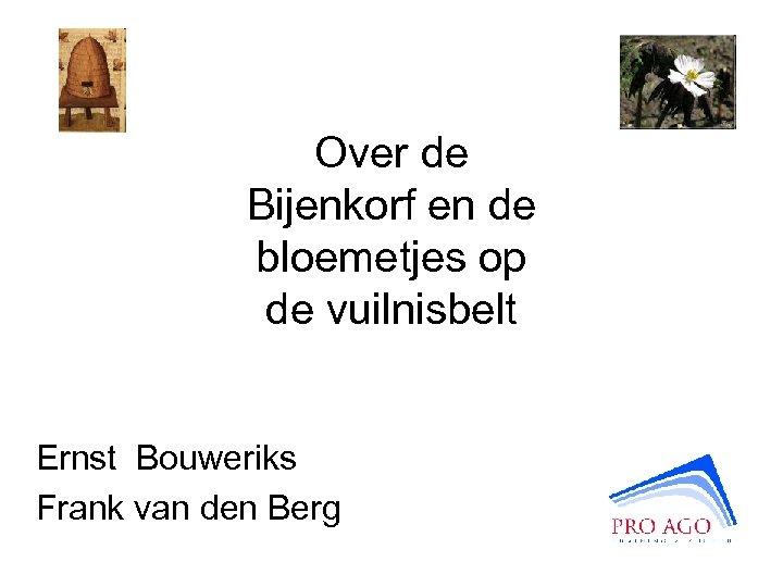 Over de Bijenkorf en de bloemetjes op de vuilnisbelt Ernst Bouweriks Frank van den