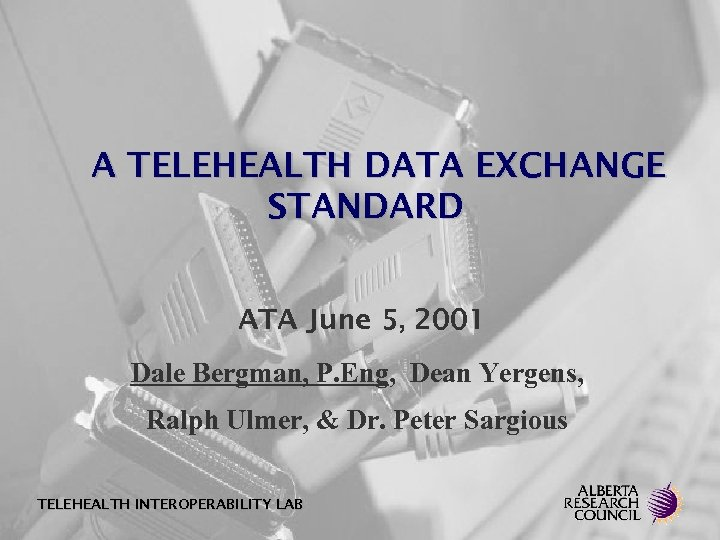 A TELEHEALTH DATA EXCHANGE STANDARD ATA June 5, 2001 Dale Bergman, P. Eng, Dean