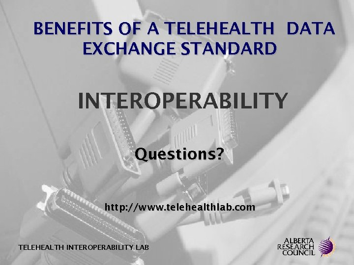 BENEFITS OF A TELEHEALTH DATA EXCHANGE STANDARD INTEROPERABILITY Questions? http: //www. telehealthlab. com TELEHEALTH