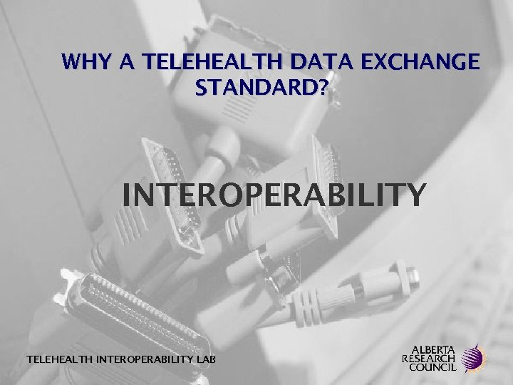 WHY A TELEHEALTH DATA EXCHANGE STANDARD? INTEROPERABILITY TELEHEALTH INTEROPERABILITY LAB