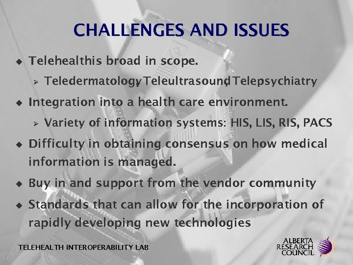 CHALLENGES AND ISSUES u Telehealthis broad in scope. Ø u Integration into a health