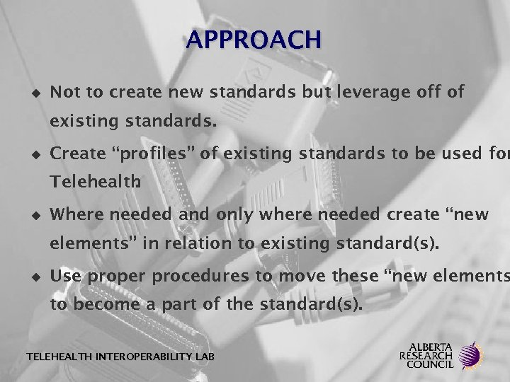 APPROACH u Not to create new standards but leverage off of existing standards. u