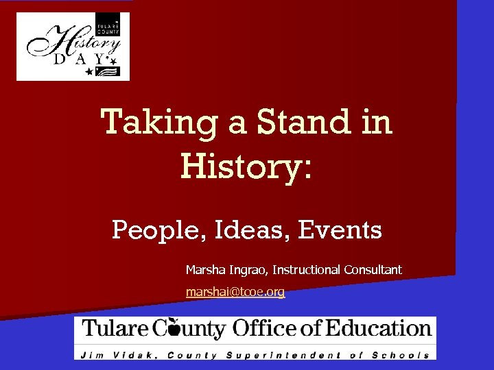 Taking a Stand in History: People, Ideas, Events Marsha Ingrao, Instructional Consultant marshai@tcoe. org