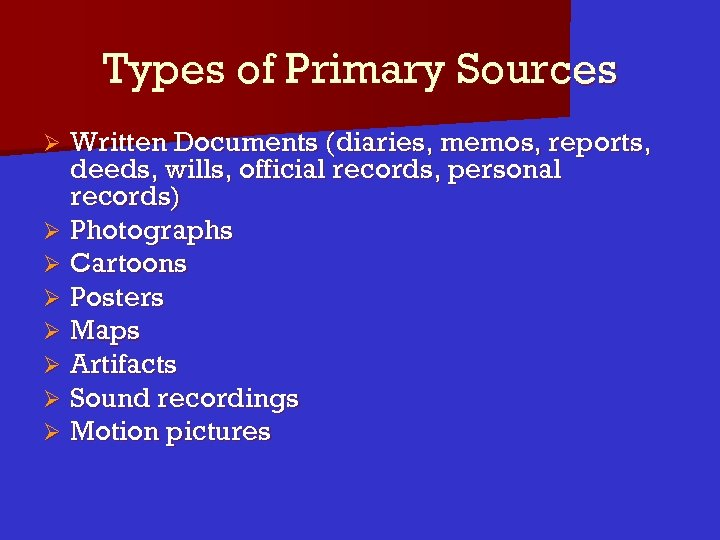 Types of Primary Sources Written Documents (diaries, memos, reports, deeds, wills, official records, personal