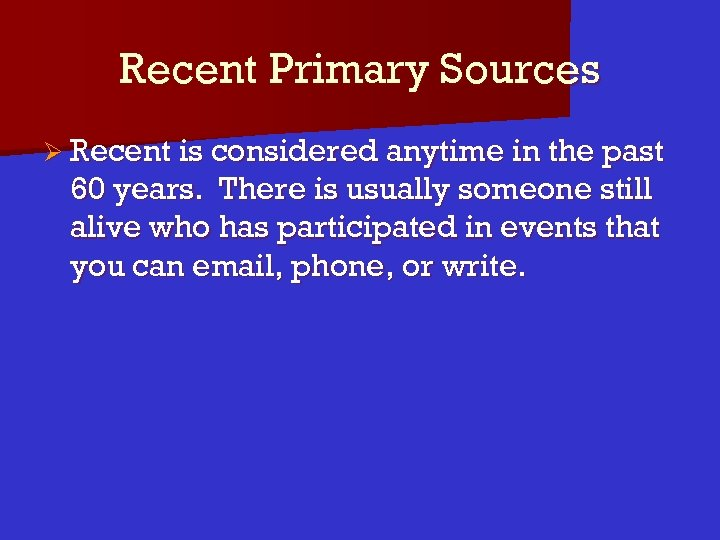 Recent Primary Sources Ø Recent is considered anytime in the past 60 years. There