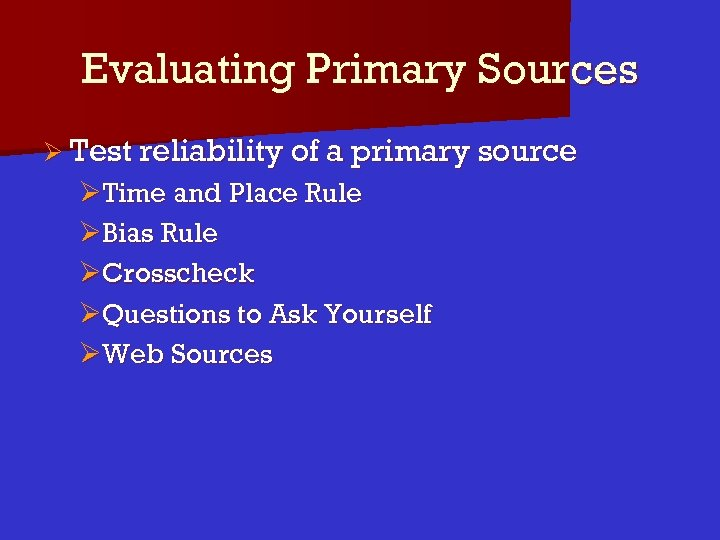 Evaluating Primary Sources Ø Test reliability of a primary source ØTime and Place Rule