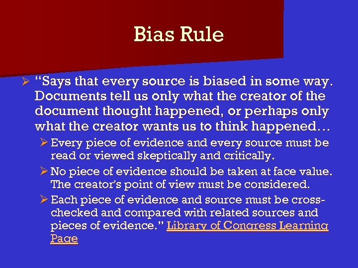 """Bias Rule Ø """"Says that every source is biased in some way. Documents tell"""