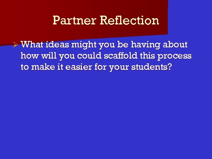 Partner Reflection Ø What ideas might you be having about how will you could