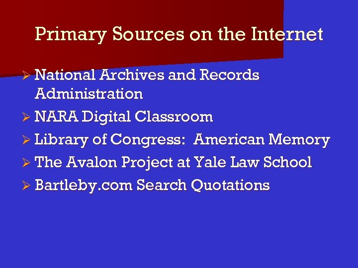 Primary Sources on the Internet Ø National Archives and Records Administration Ø NARA Digital