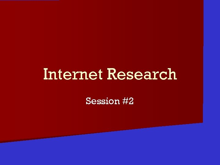 Internet Research Session #2