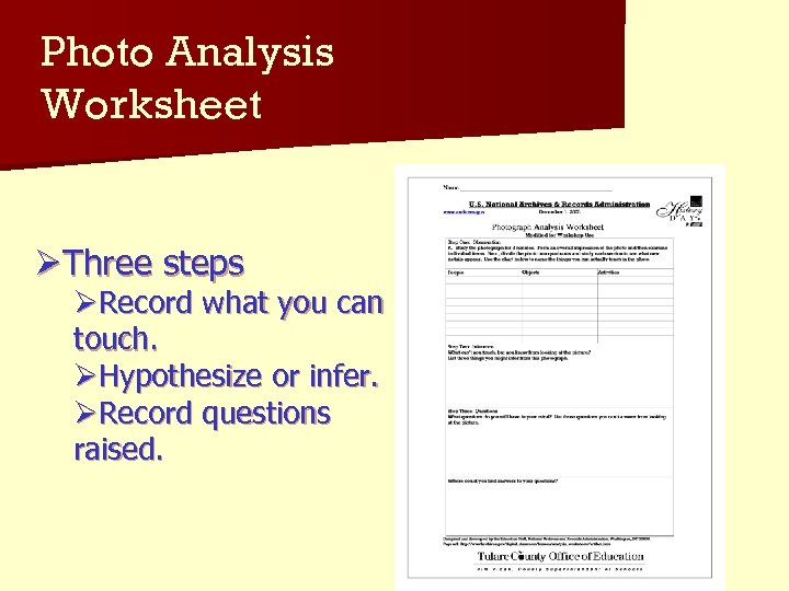 Photo Analysis Worksheet ØThree steps ØRecord what you can touch. ØHypothesize or infer. ØRecord