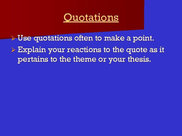 Quotations Ø Use quotations often to make a point. Ø Explain your reactions to